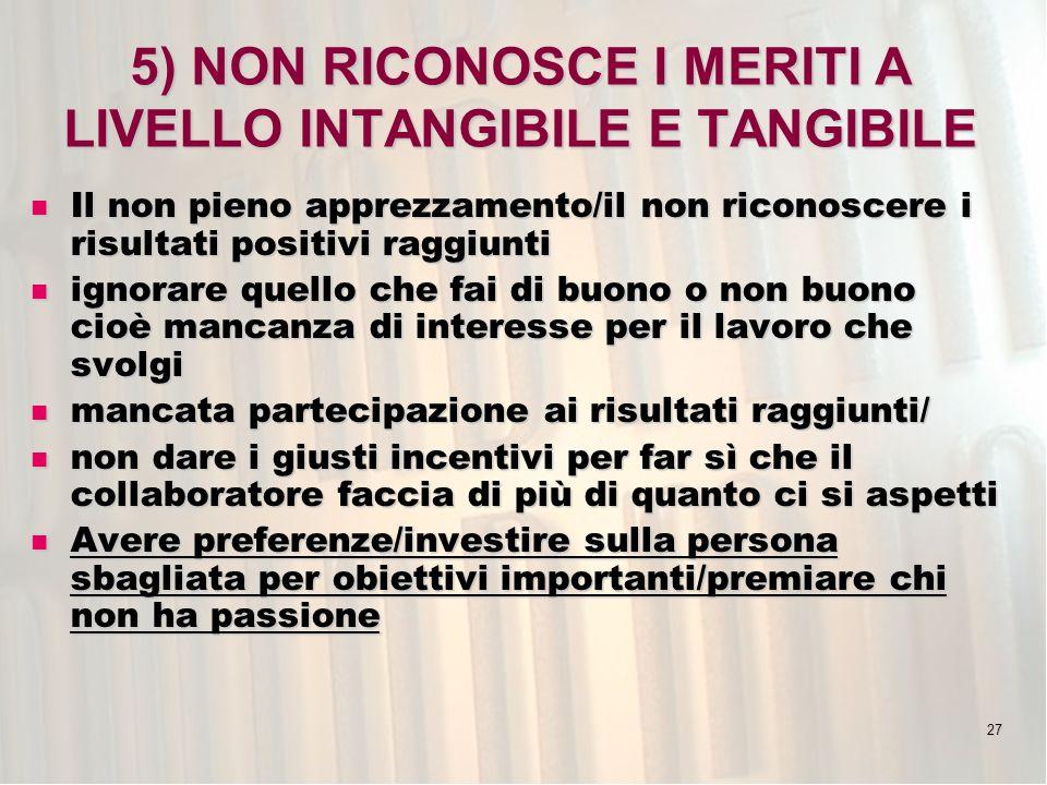 5) NON RICONOSCE I MERITI A LIVELLO INTANGIBILE E TANGIBILE