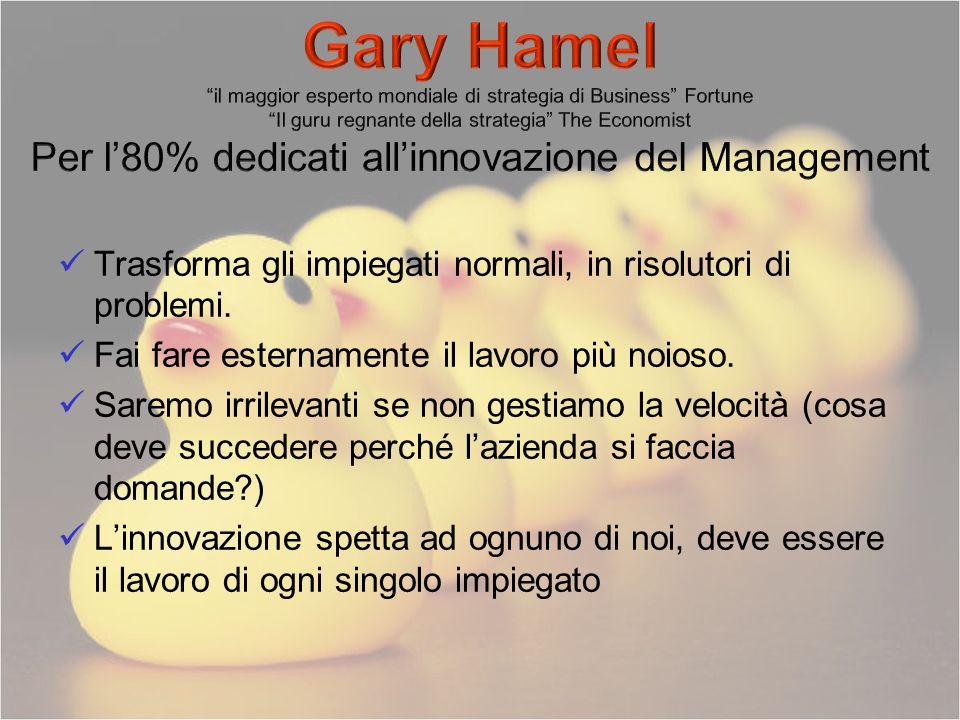 Gary Hamel il maggior esperto mondiale di strategia di Business Fortune Il guru regnante della strategia The Economist Per l'80% dedicati all'innovazione del Management