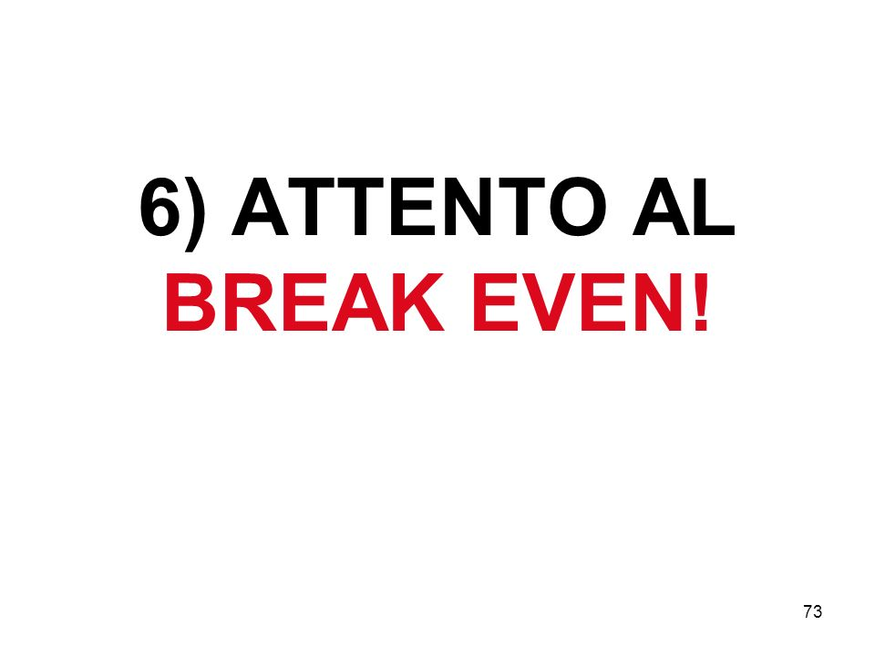 6) ATTENTO AL BREAK EVEN!