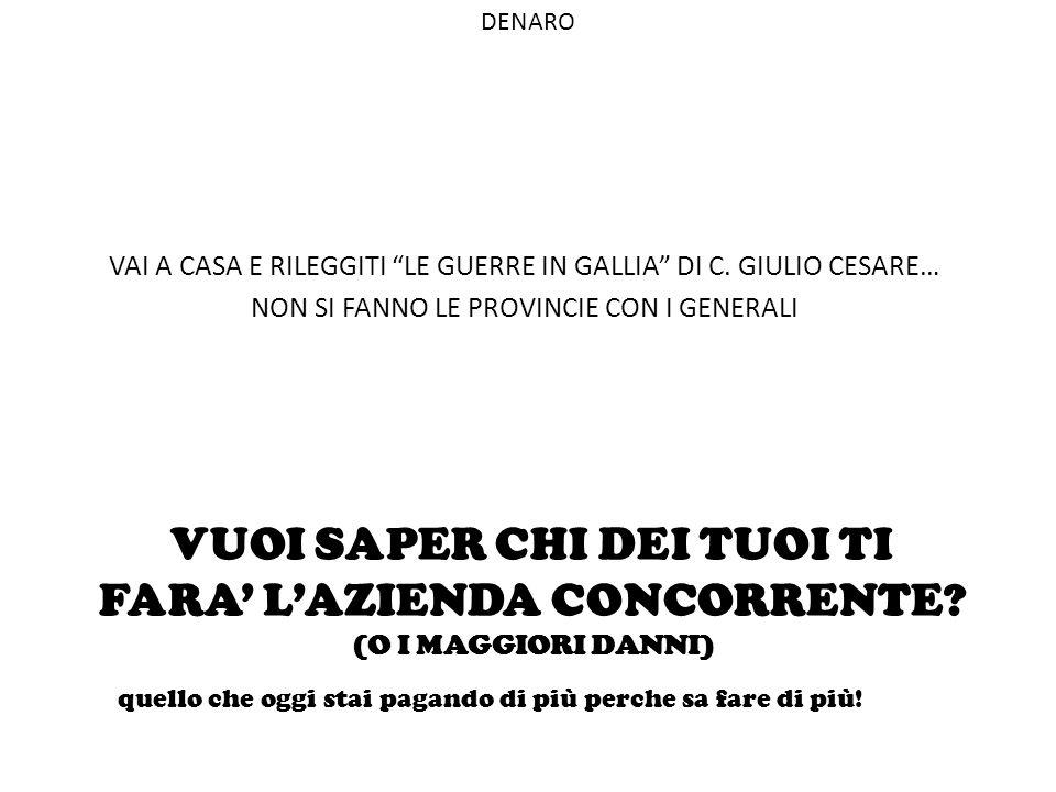 DENARO Vai a casa e rileggiti le guerre in gallia di c. Giulio Cesare… Non si fanno le provincie con i generali.