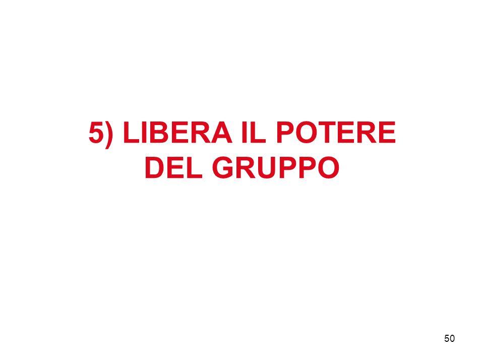 5) LIBERA IL POTERE DEL GRUPPO