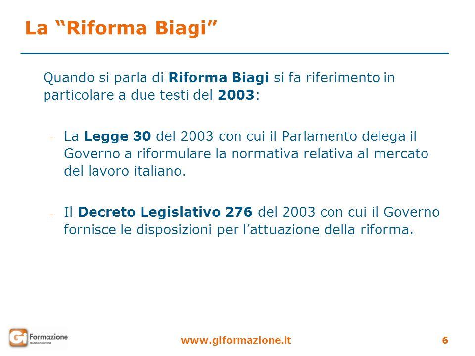 La Riforma Biagi Quando si parla di Riforma Biagi si fa riferimento in particolare a due testi del 2003: