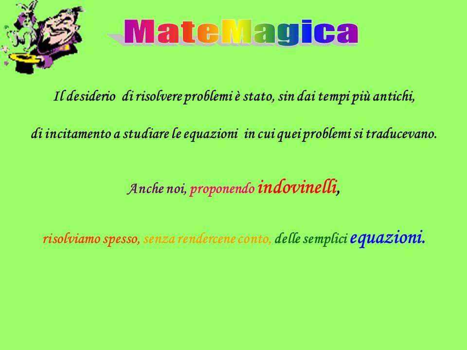 MateMagica Il desiderio di risolvere problemi è stato, sin dai tempi più antichi,
