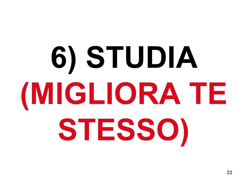 6) STUDIA (MIGLIORA TE STESSO)