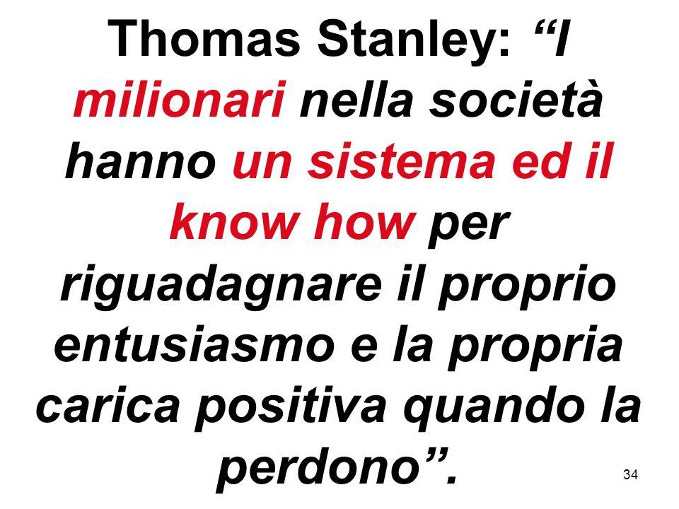 Thomas Stanley: I milionari nella società hanno un sistema ed il know how per riguadagnare il proprio entusiasmo e la propria carica positiva quando la perdono .