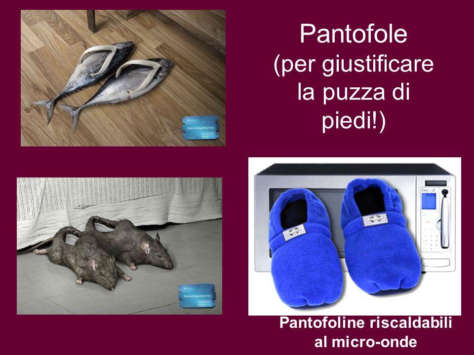 Pantofole (per giustificare la puzza di piedi!)