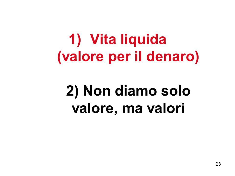 Vita liquida (valore per il denaro) 2) Non diamo solo valore, ma valori