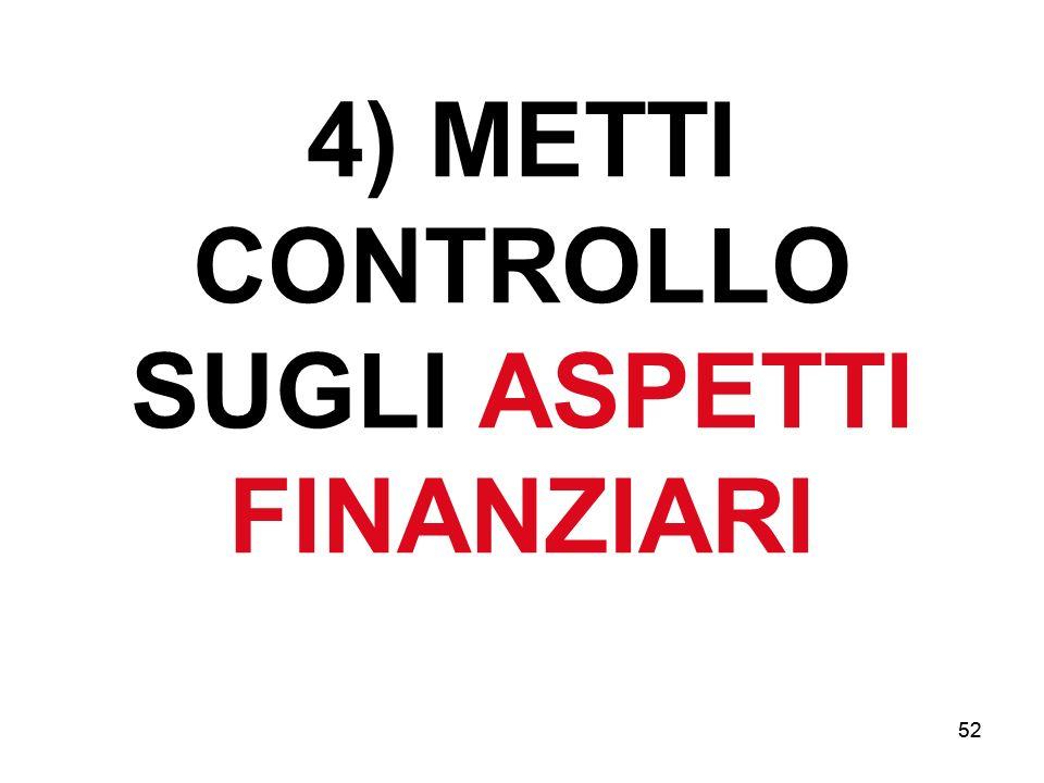 4) METTI CONTROLLO SUGLI ASPETTI FINANZIARI