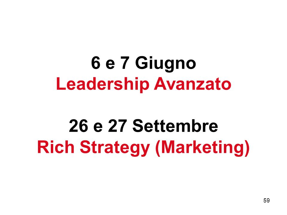 6 e 7 Giugno Leadership Avanzato 26 e 27 Settembre Rich Strategy (Marketing)
