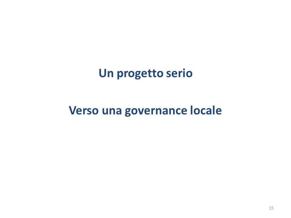 Un progetto serio Verso una governance locale