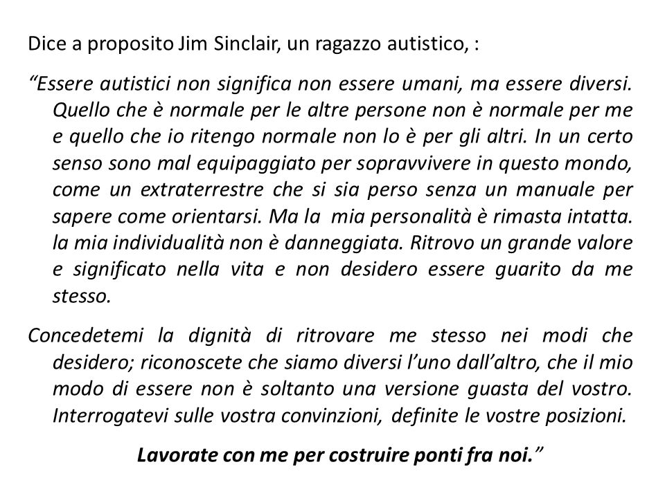 Dice a proposito Jim Sinclair, un ragazzo autistico, :