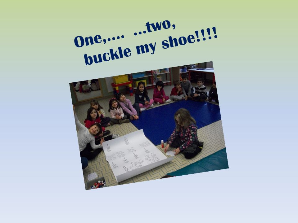 One,…. …two, buckle my shoe!!!!