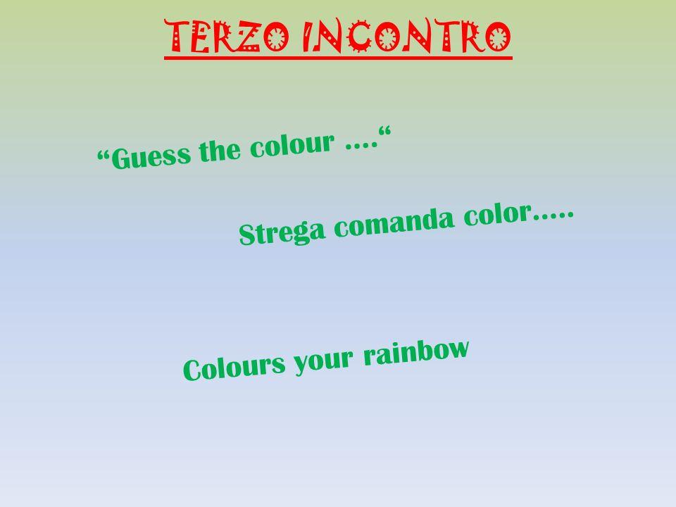 TERZO INCONTRO Guess the colour …. Strega comanda color…..