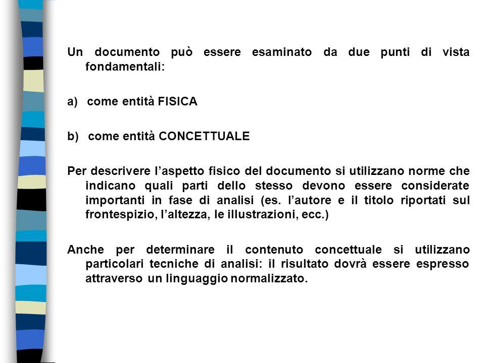 Un documento può essere esaminato da due punti di vista fondamentali: a) come entità FISICA b) come entità CONCETTUALE Per descrivere l'aspetto fisico del documento si utilizzano norme che indicano quali parti dello stesso devono essere considerate importanti in fase di analisi (es.