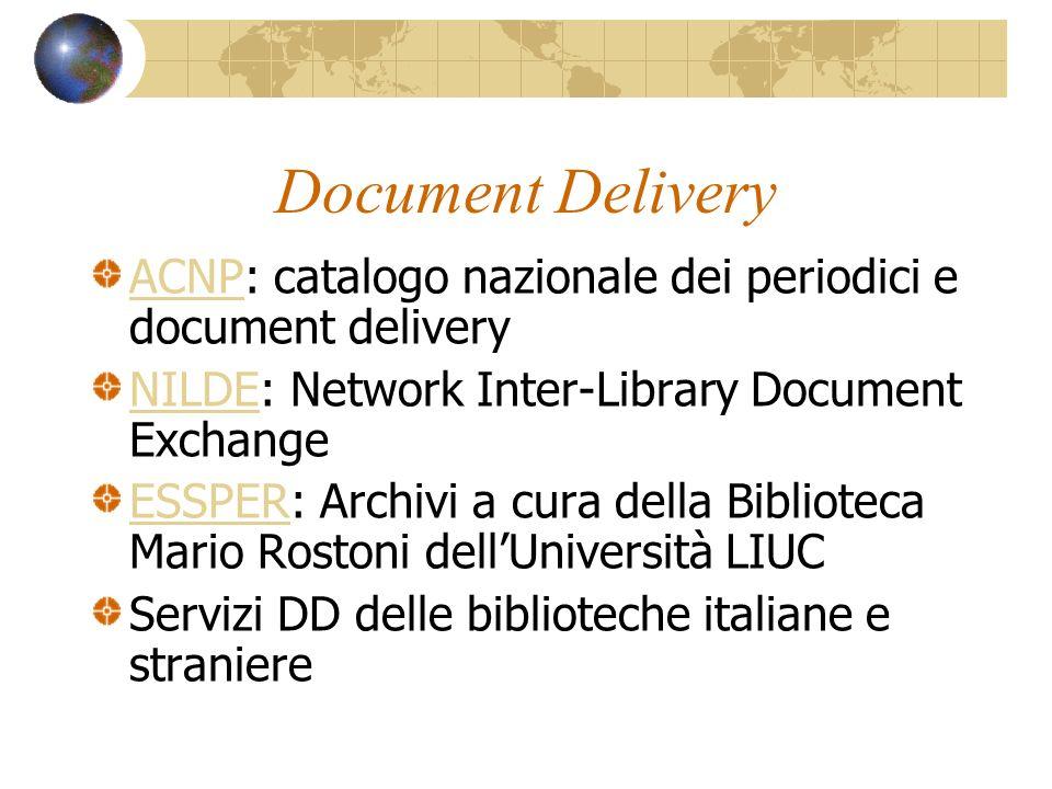 Document DeliveryACNP: catalogo nazionale dei periodici e document delivery. NILDE: Network Inter-Library Document Exchange.