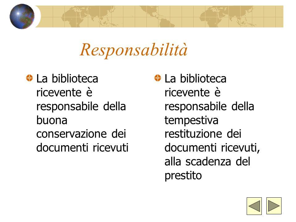 Responsabilità La biblioteca ricevente è responsabile della buona conservazione dei documenti ricevuti.