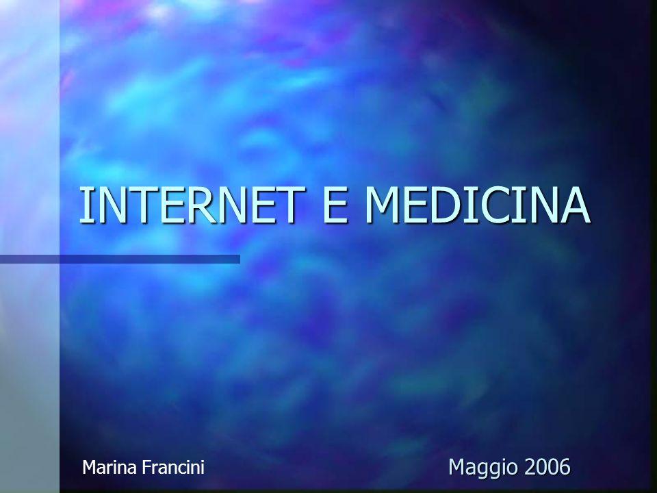 INTERNET E MEDICINA Marina Francini Maggio 2006