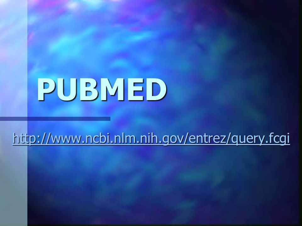 PUBMED http://www.ncbi.nlm.nih.gov/entrez/query.fcgi