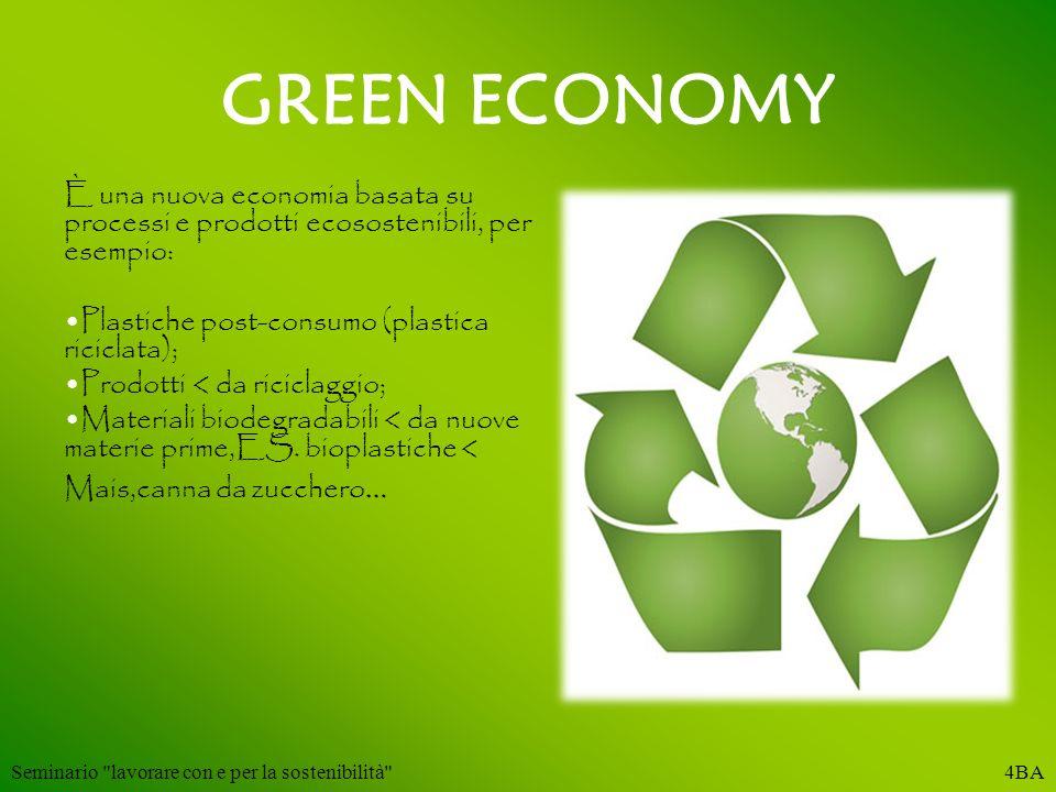GREEN ECONOMY È una nuova economia basata su processi e prodotti ecosostenibili, per esempio: Plastiche post-consumo (plastica riciclata);