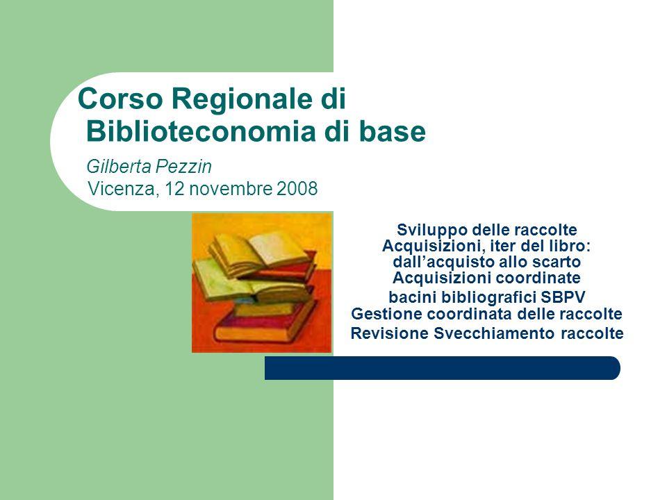 Corso Regionale di Biblioteconomia di base Gilberta Pezzin Vicenza, 12 novembre 2008