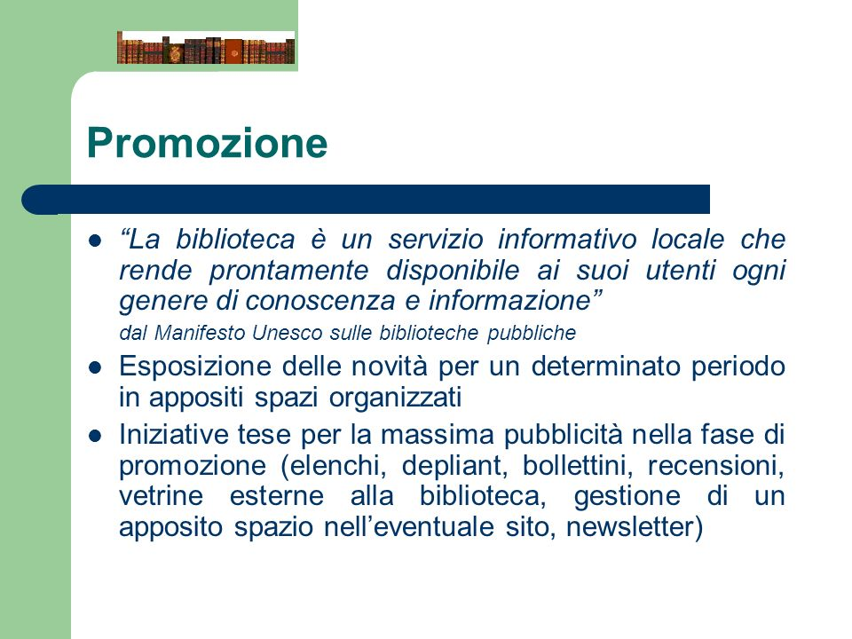 Promozione La biblioteca è un servizio informativo locale che rende prontamente disponibile ai suoi utenti ogni genere di conoscenza e informazione