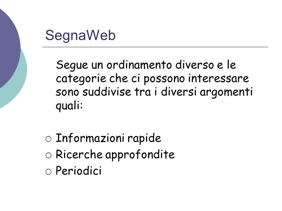 SegnaWeb Segue un ordinamento diverso e le categorie che ci possono interessare sono suddivise tra i diversi argomenti quali: