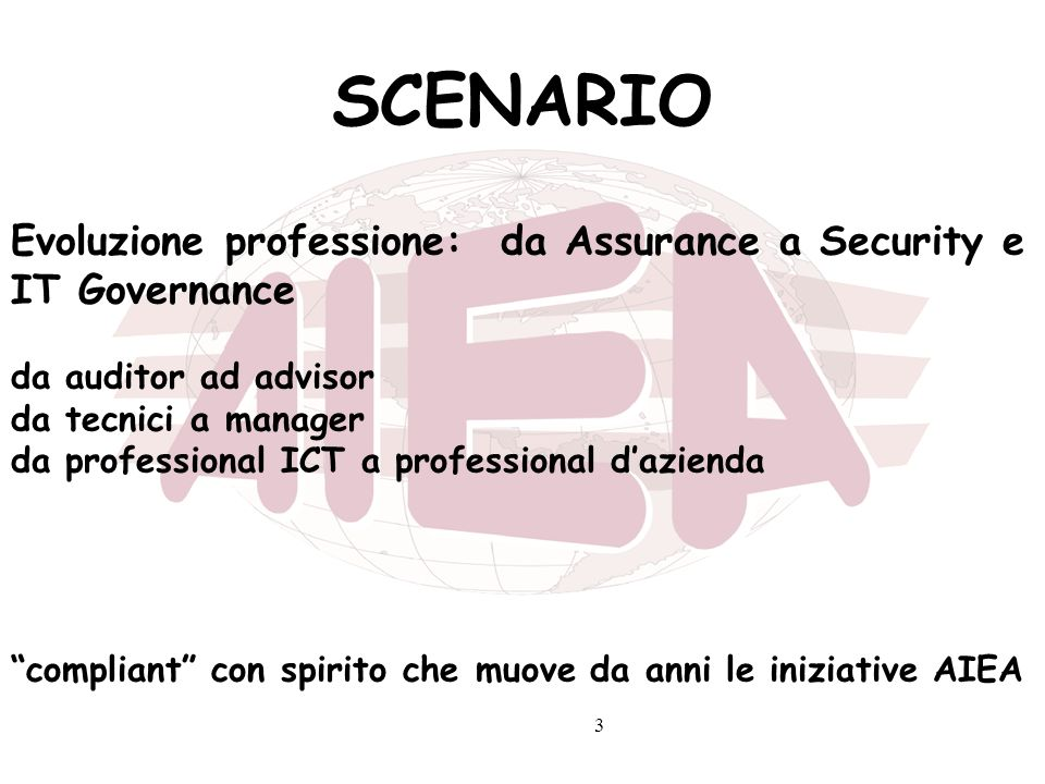 SCENARIO Evoluzione professione: da Assurance a Security e IT Governance. da auditor ad advisor. da tecnici a manager.