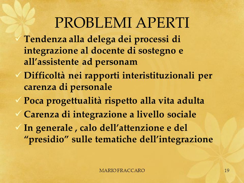 PROBLEMI APERTI Tendenza alla delega dei processi di integrazione al docente di sostegno e all'assistente ad personam.