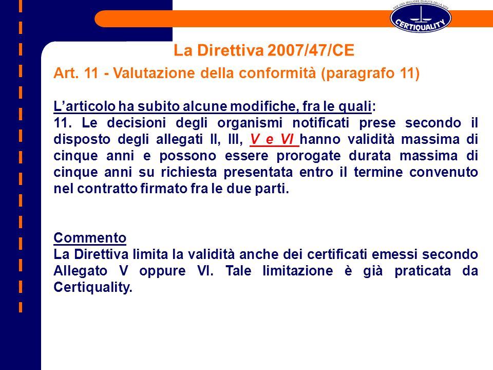 La Direttiva 2007/47/CE Art. 11 - Valutazione della conformità (paragrafo 11) L'articolo ha subito alcune modifiche, fra le quali: