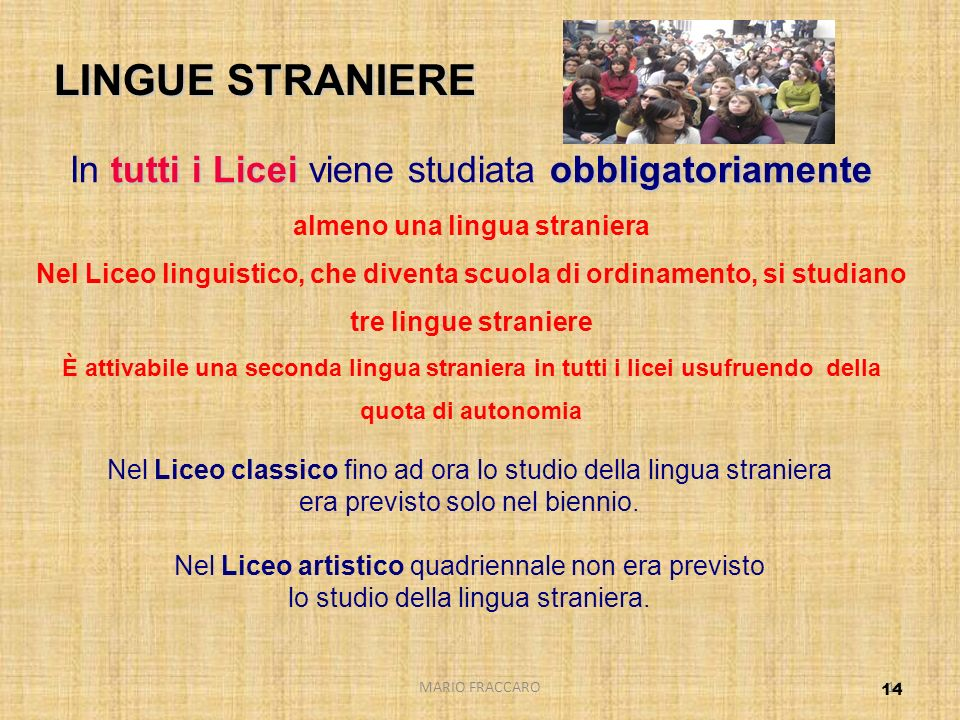 LINGUE STRANIERE In tutti i Licei viene studiata obbligatoriamente almeno una lingua straniera.