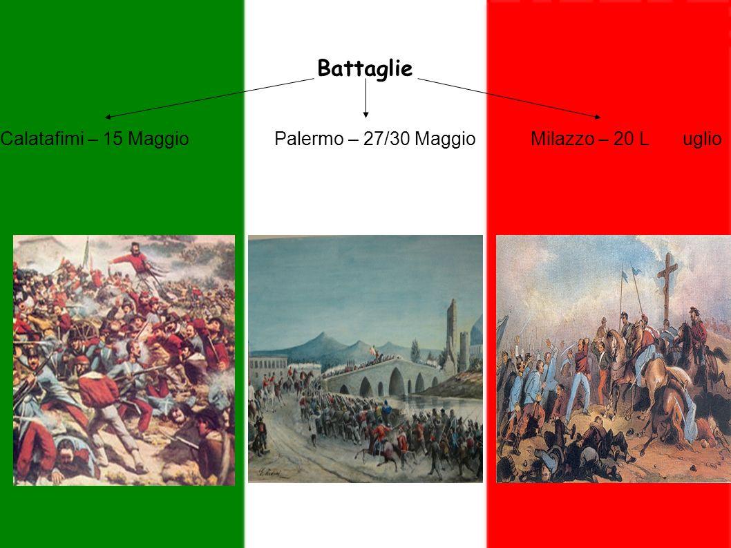 Calatafimi – 15 Maggio Palermo – 27/30 Maggio Milazzo – 20 L uglio