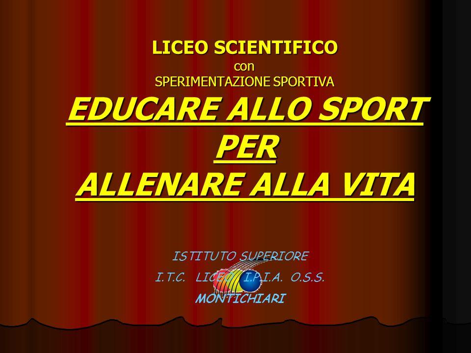 LICEO SCIENTIFICO con SPERIMENTAZIONE SPORTIVA EDUCARE ALLO SPORT PER ALLENARE ALLA VITA