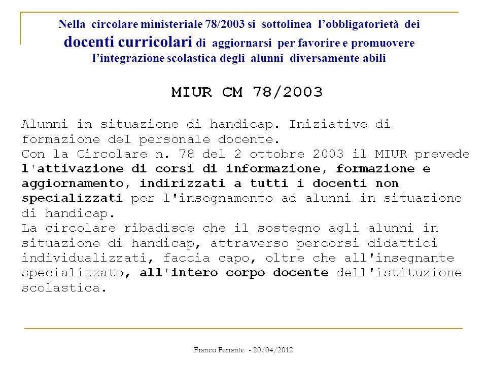 Nella circolare ministeriale 78/2003 si sottolinea l'obbligatorietà dei docenti curricolari di aggiornarsi per favorire e promuovere l'integrazione scolastica degli alunni diversamente abili