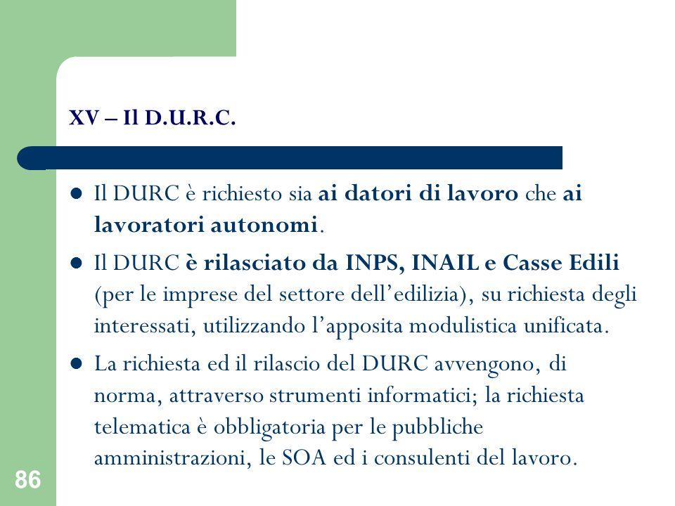 XV – Il D.U.R.C.Il DURC è richiesto sia ai datori di lavoro che ai lavoratori autonomi.