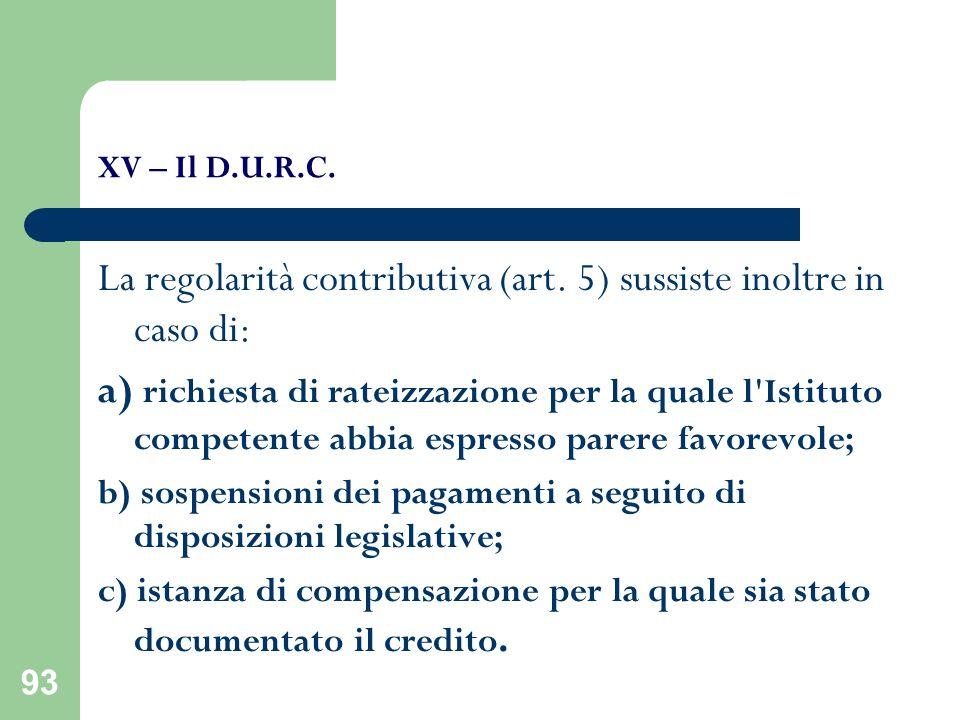 La regolarità contributiva (art. 5) sussiste inoltre in caso di: