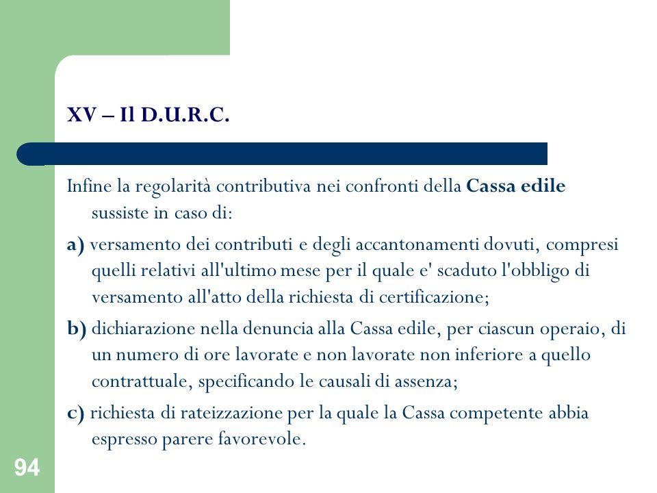 XV – Il D.U.R.C. Infine la regolarità contributiva nei confronti della Cassa edile sussiste in caso di: