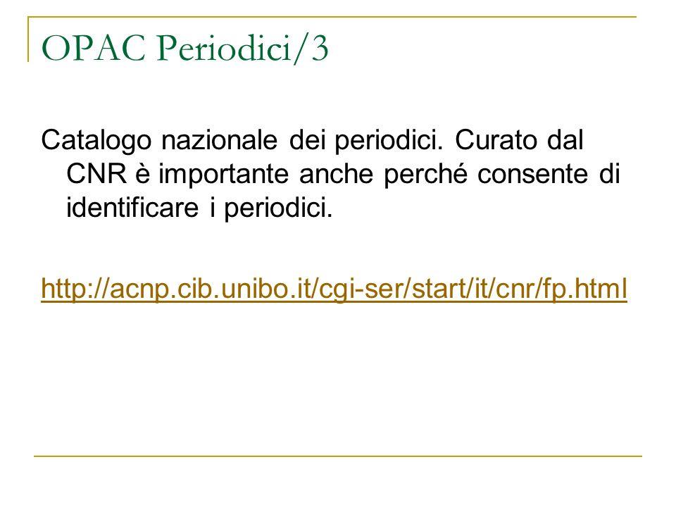 OPAC Periodici/3 Catalogo nazionale dei periodici. Curato dal CNR è importante anche perché consente di identificare i periodici.