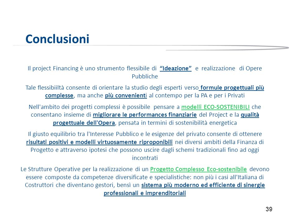 ConclusioniIl project Financing è uno strumento flessibile di Ideazione e realizzazione di Opere Pubbliche.