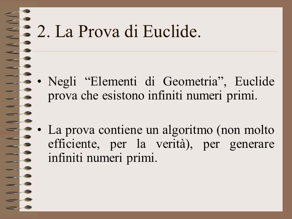 2. La Prova di Euclide. Negli Elementi di Geometria , Euclide prova che esistono infiniti numeri primi.