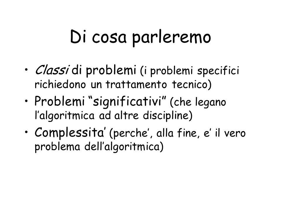 Di cosa parleremo Classi di problemi (i problemi specifici richiedono un trattamento tecnico)