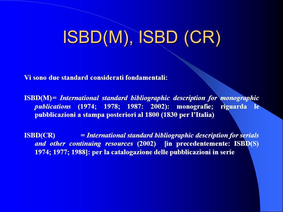 ISBD(M), ISBD (CR) Vi sono due standard considerati fondamentali: