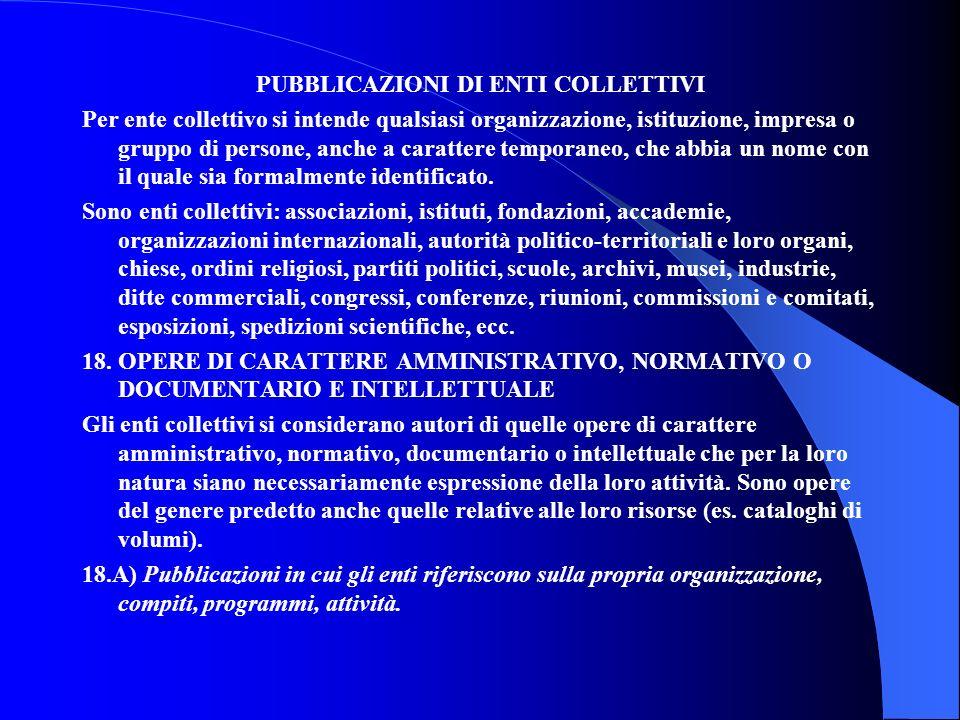 PUBBLICAZIONI DI ENTI COLLETTIVI Per ente collettivo si intende qualsiasi organizzazione, istituzione, impresa o gruppo di persone, anche a carattere temporaneo, che abbia un nome con il quale sia formalmente identificato.