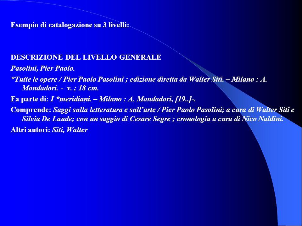 Esempio di catalogazione su 3 livelli: DESCRIZIONE DEL LIVELLO GENERALE Pasolini, Pier Paolo.