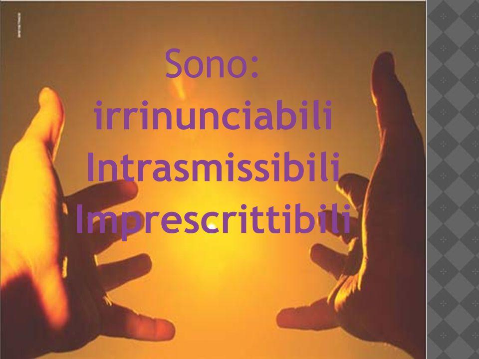 Sono: irrinunciabili Intrasmissibili Imprescrittibili
