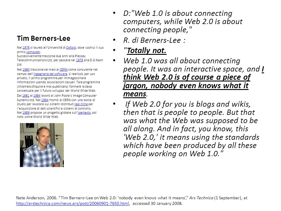 Tim Berners-LeeD: Web 1.0 is about connecting computers, while Web 2.0 is about connecting people,