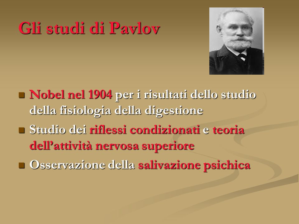 Gli studi di Pavlov Nobel nel 1904 per i risultati dello studio della fisiologia della digestione.