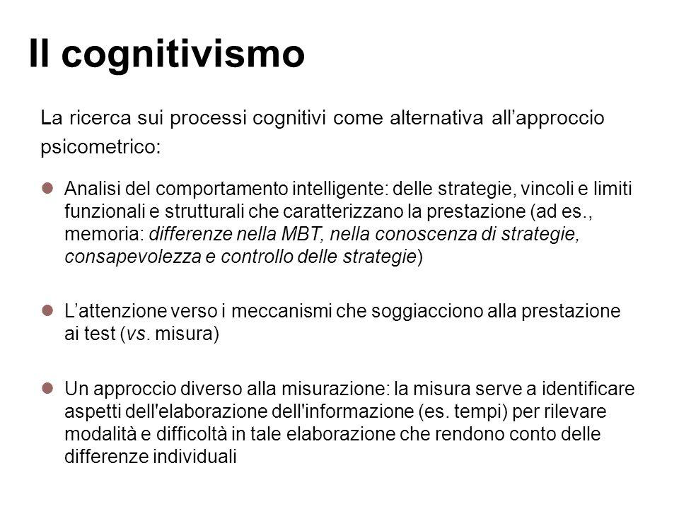 Il cognitivismo La ricerca sui processi cognitivi come alternativa all'approccio. psicometrico:
