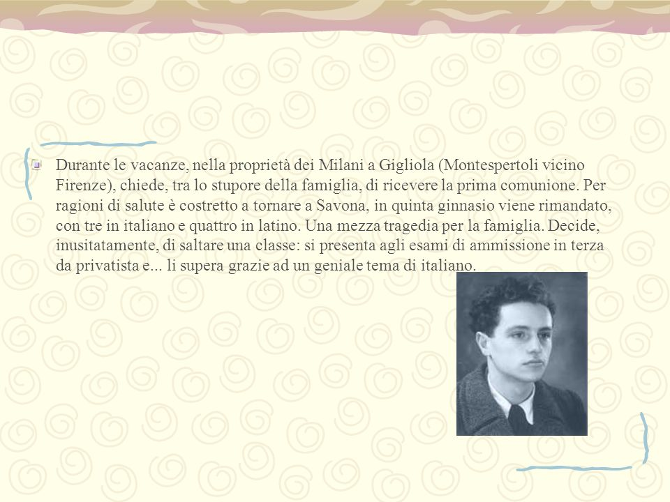 Durante le vacanze, nella proprietà dei Milani a Gigliola (Montespertoli vicino Firenze), chiede, tra lo stupore della famiglia, di ricevere la prima comunione.