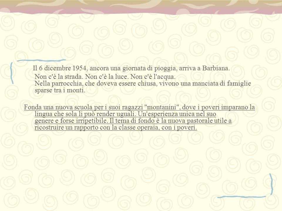 Il 6 dicembre 1954, ancora una giornata di pioggia, arriva a Barbiana.