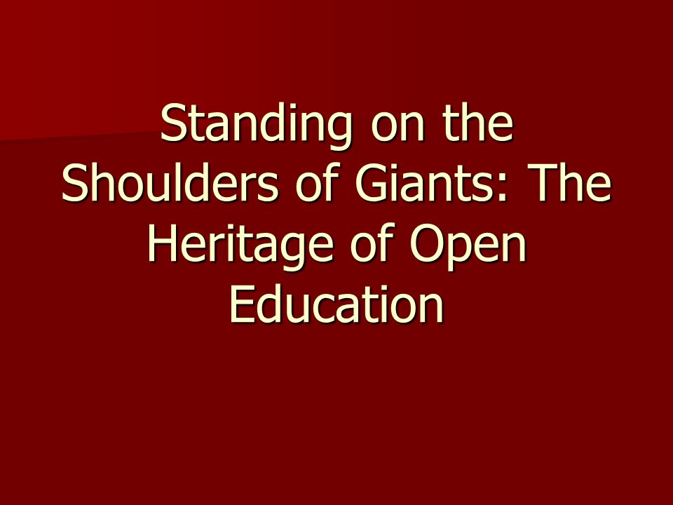 Standing on the Shoulders of Giants: The Heritage of Open Education
